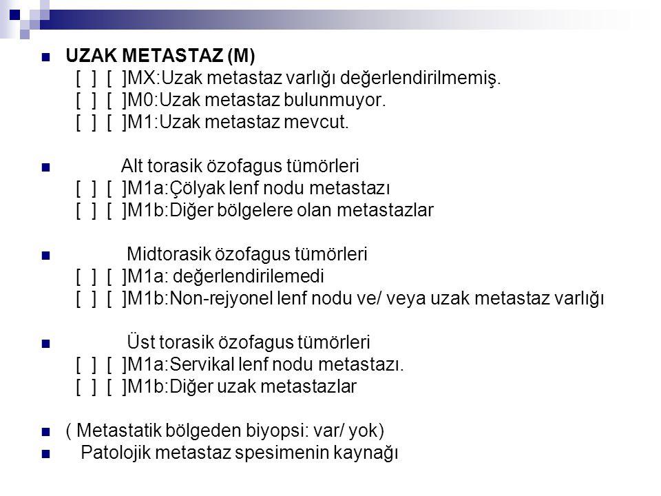 UZAK METASTAZ (M) [ ] [ ]MX:Uzak metastaz varlığı değerlendirilmemiş. [ ] [ ]M0:Uzak metastaz bulunmuyor.